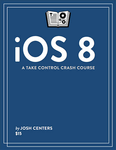 ios8 ebook - iOS 8: A Take Control Crash Course